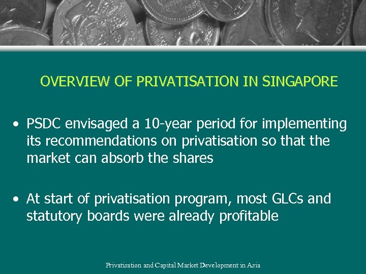OVERVIEW OF PRIVATISATION IN SINGAPORE • PSDC envisaged a 10 -year period for implementing
