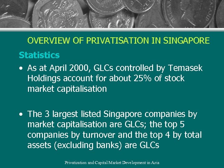 OVERVIEW OF PRIVATISATION IN SINGAPORE Statistics • As at April 2000, GLCs controlled by