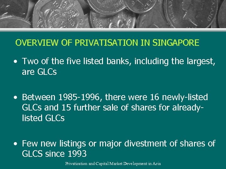 OVERVIEW OF PRIVATISATION IN SINGAPORE • Two of the five listed banks, including the