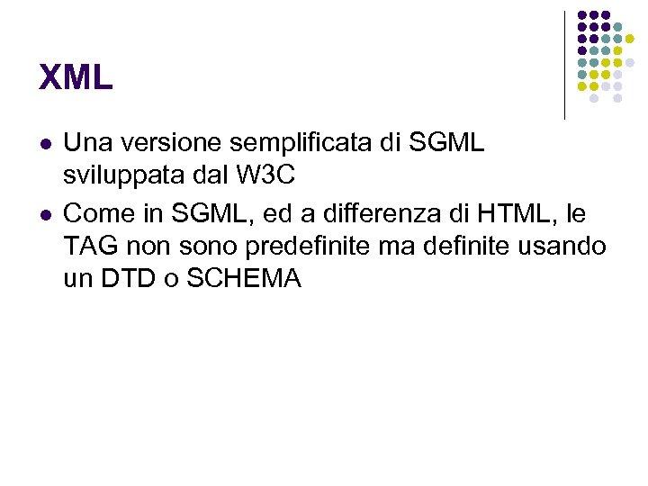 XML l l Una versione semplificata di SGML sviluppata dal W 3 C Come