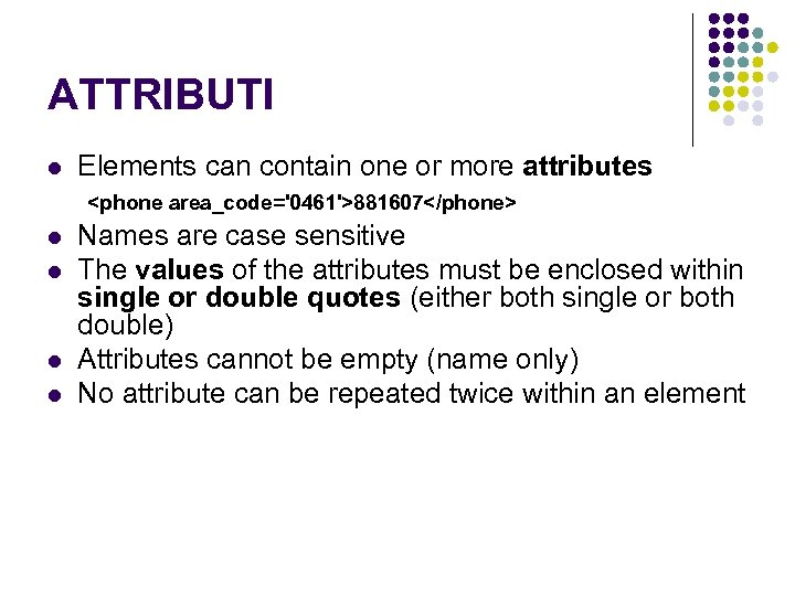 ATTRIBUTI l Elements can contain one or more attributes <phone area_code='0461'>881607</phone> l l Names