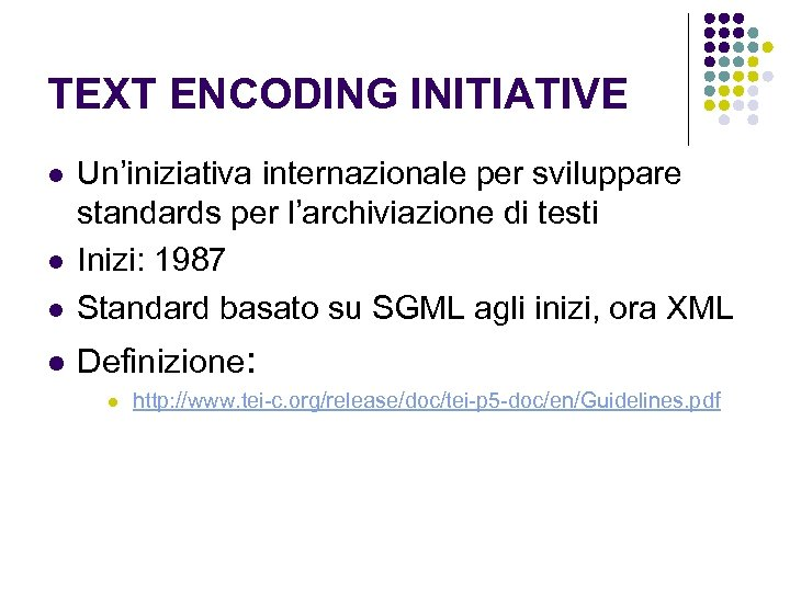 TEXT ENCODING INITIATIVE l Un'iniziativa internazionale per sviluppare standards per l'archiviazione di testi Inizi: