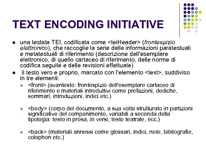 TEXT ENCODING INITIATIVE l l una testata TEI, codificata come <tei. Header> (frontespizio elettronico),