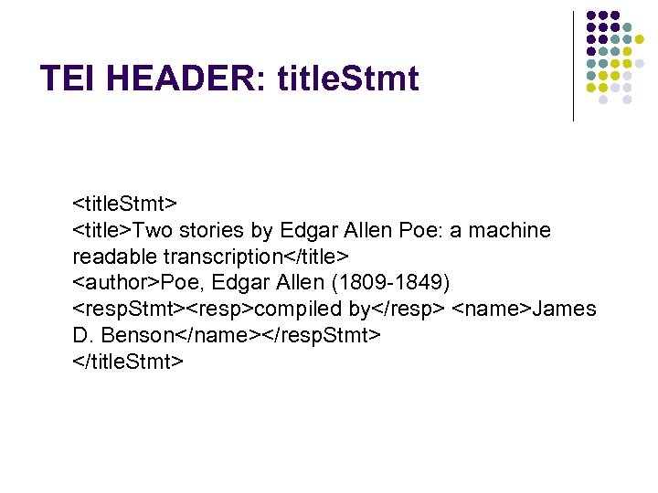 TEI HEADER: title. Stmt <title. Stmt> <title>Two stories by Edgar Allen Poe: a machine