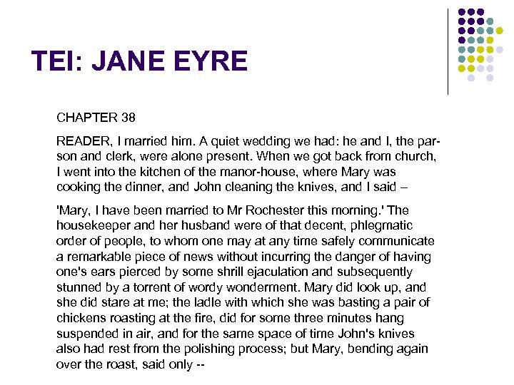 TEI: JANE EYRE CHAPTER 38 READER, I married him. A quiet wedding we had:
