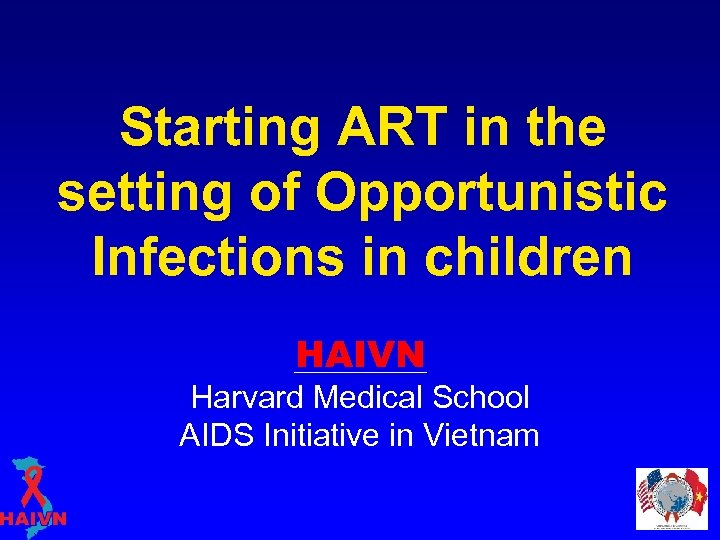 Starting ART in the setting of Opportunistic Infections in children HAIVN Harvard Medical School