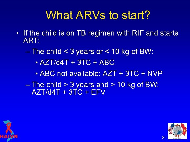 What ARVs to start? • If the child is on TB regimen with RIF