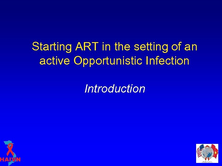 Starting ART in the setting of an active Opportunistic Infection Introduction
