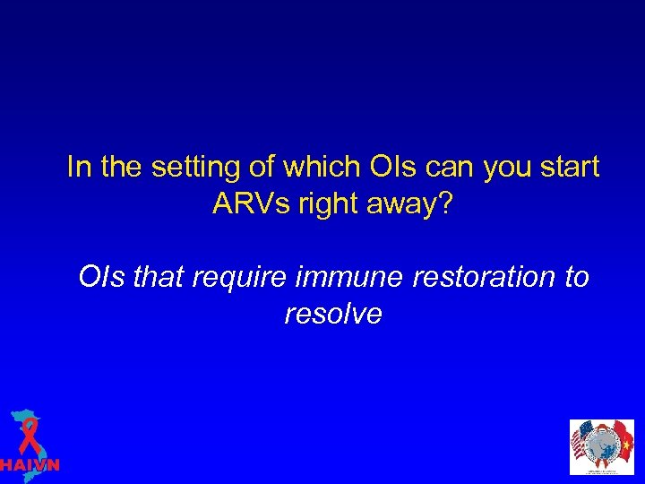In the setting of which OIs can you start ARVs right away? OIs that