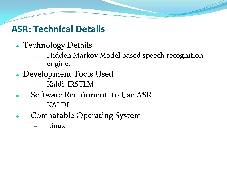 ASR: Technical Details Technology Details – Development Tools Used – Kaldi, IRSTLM Software Requirment