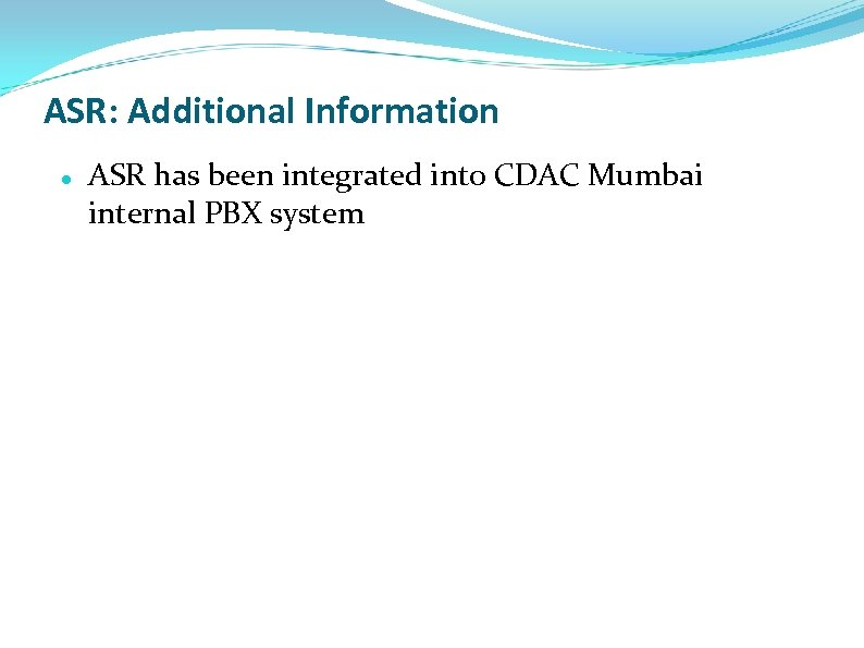 ASR: Additional Information ASR has been integrated into CDAC Mumbai internal PBX system
