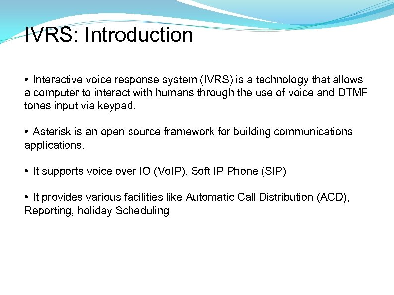 IVRS: Introduction • Interactive voice response system (IVRS) is a technology that allows a