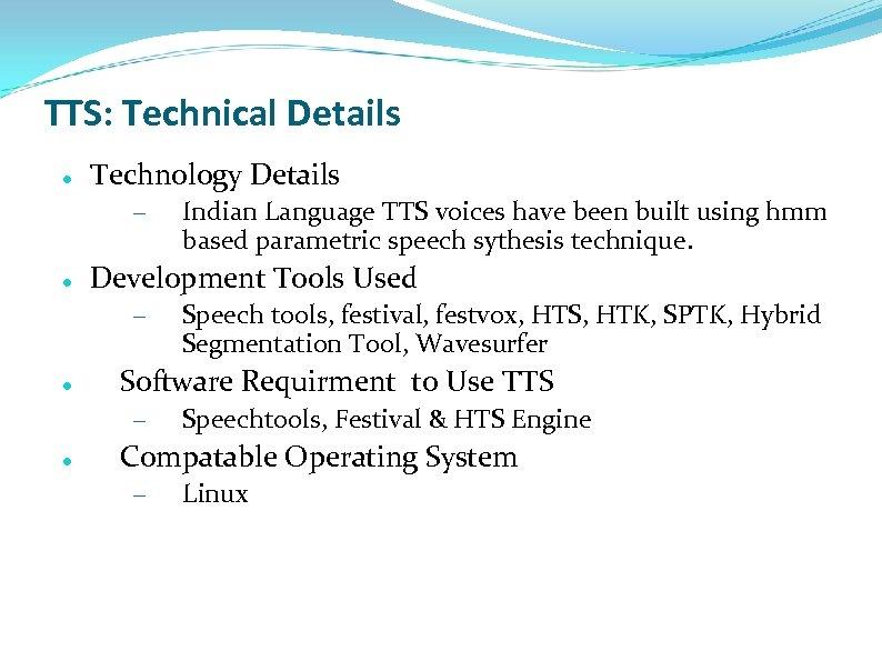 TTS: Technical Details Technology Details – Development Tools Used – Speech tools, festival, festvox,