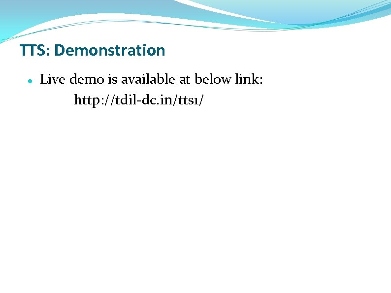 TTS: Demonstration Live demo is available at below link: http: //tdil-dc. in/tts 1/