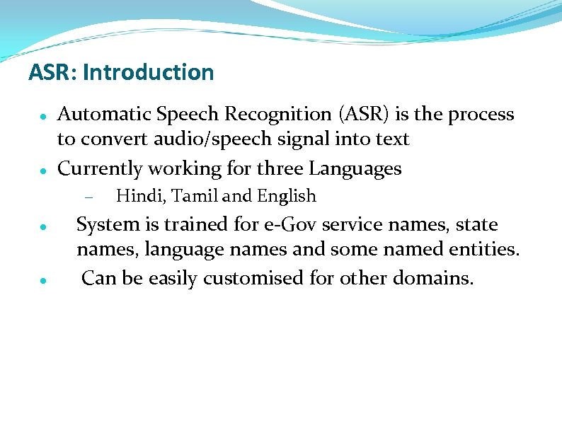 ASR: Introduction Automatic Speech Recognition (ASR) is the process to convert audio/speech signal into