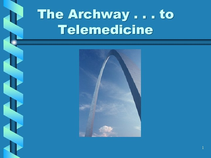 The Archway. . . to Telemedicine 1