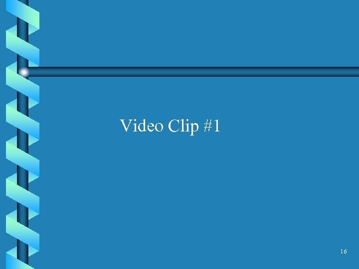 Video Clip #1 16