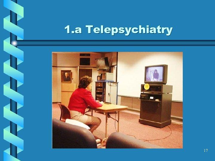 1. a Telepsychiatry 17
