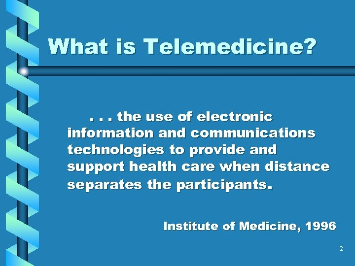 What is Telemedicine? . . . the use of electronic information and communications technologies