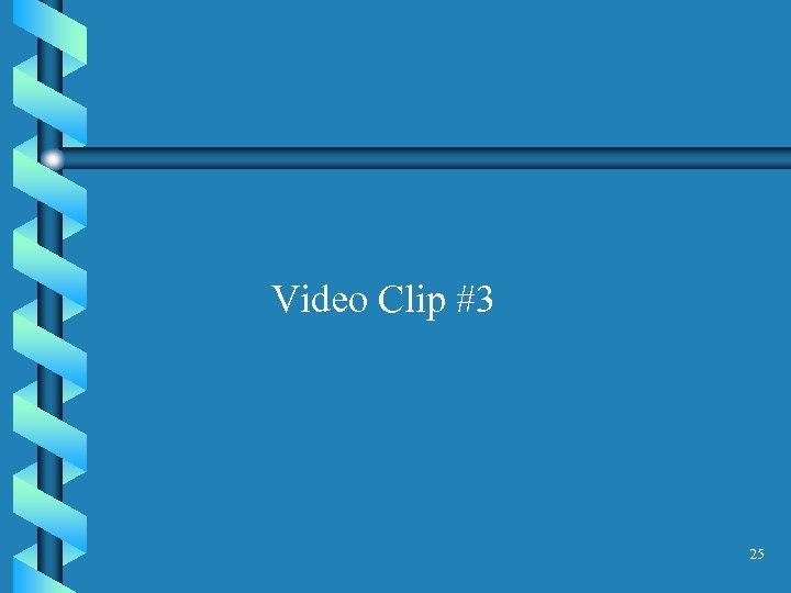 Video Clip #3 25