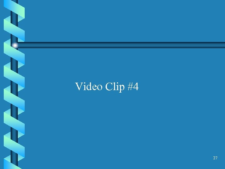 Video Clip #4 27