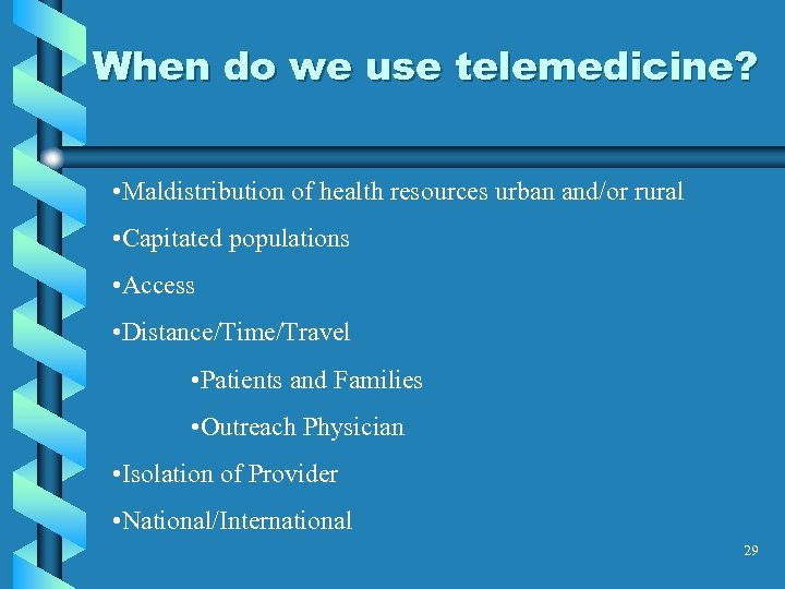 When do we use telemedicine? • Maldistribution of health resources urban and/or rural •
