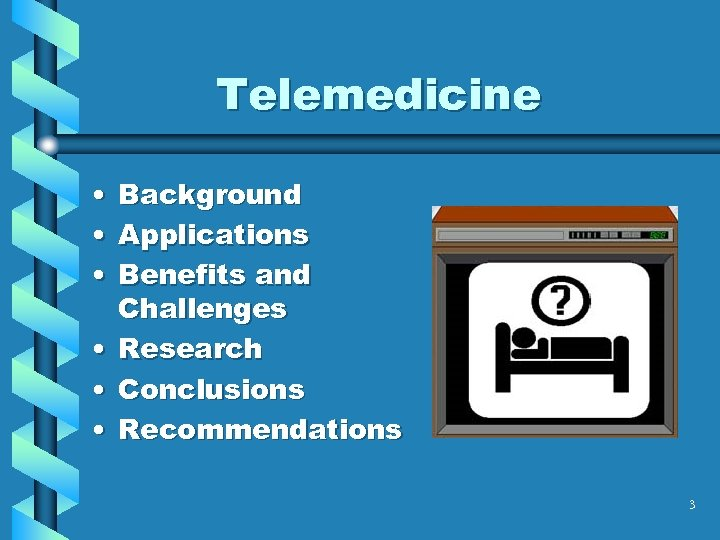 Telemedicine • • • Background Applications Benefits and Challenges Research Conclusions Recommendations 3