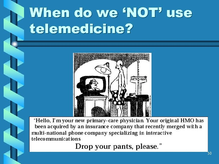 When do we 'NOT' use telemedicine? 30