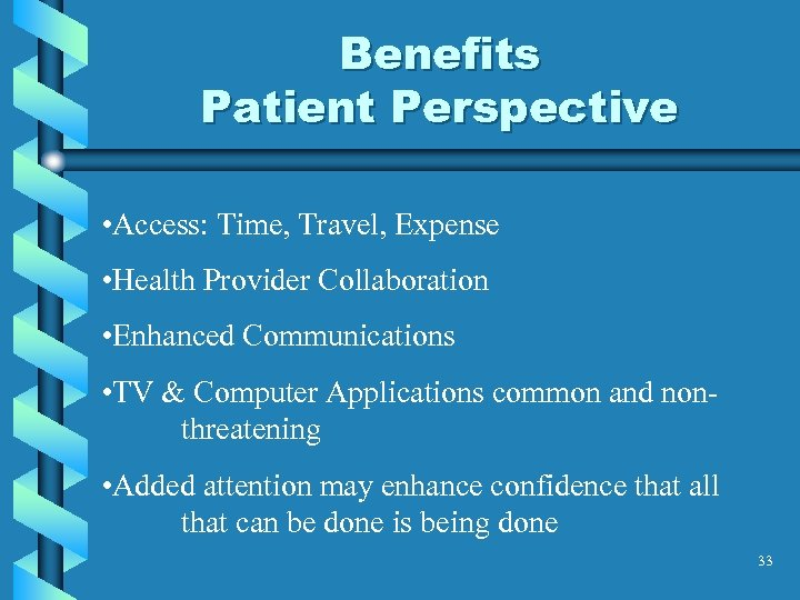Benefits Patient Perspective • Access: Time, Travel, Expense • Health Provider Collaboration • Enhanced