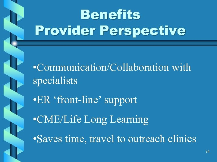 Benefits Provider Perspective • Communication/Collaboration with specialists • ER 'front-line' support • CME/Life Long