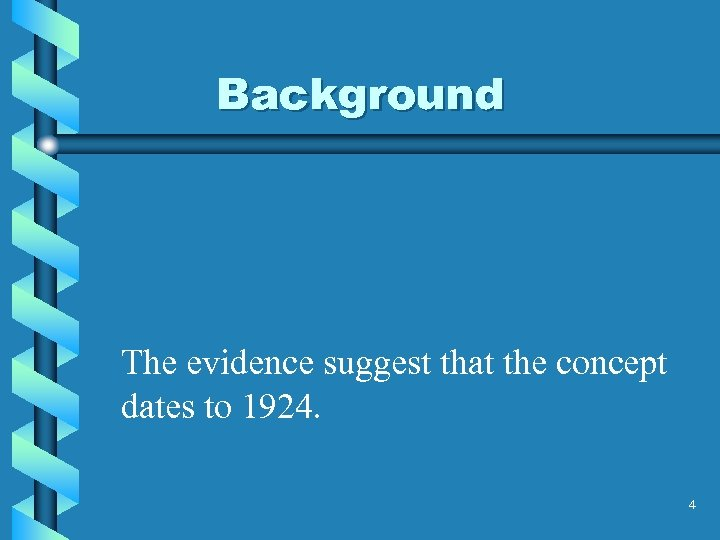 Background The evidence suggest that the concept dates to 1924. 4