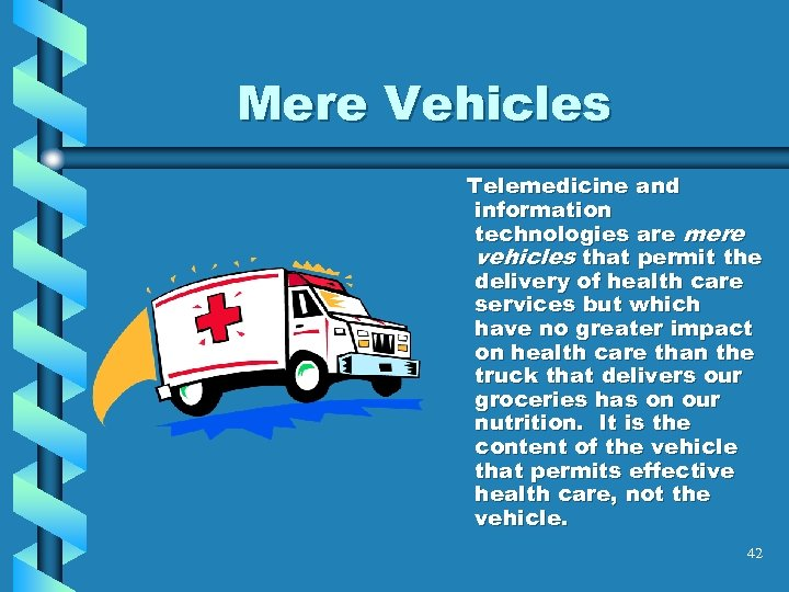 Mere Vehicles Telemedicine and information technologies are mere vehicles that permit the delivery of