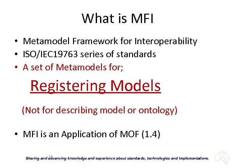 What is MFI • Metamodel Framework for Interoperability • ISO/IEC 19763 series of standards