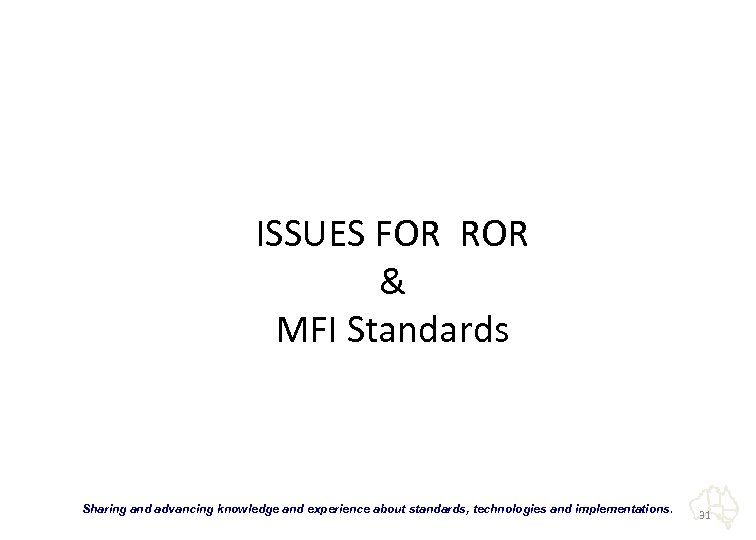 "ISSUES FOR ROR & MFI Standards ""Sharing and advancing knowledge and experience about standards,"
