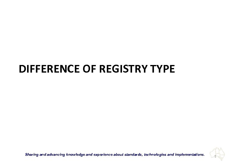 "DIFFERENCE OF REGISTRY TYPE ""Sharing and advancing knowledge and experience about standards, technologies and"