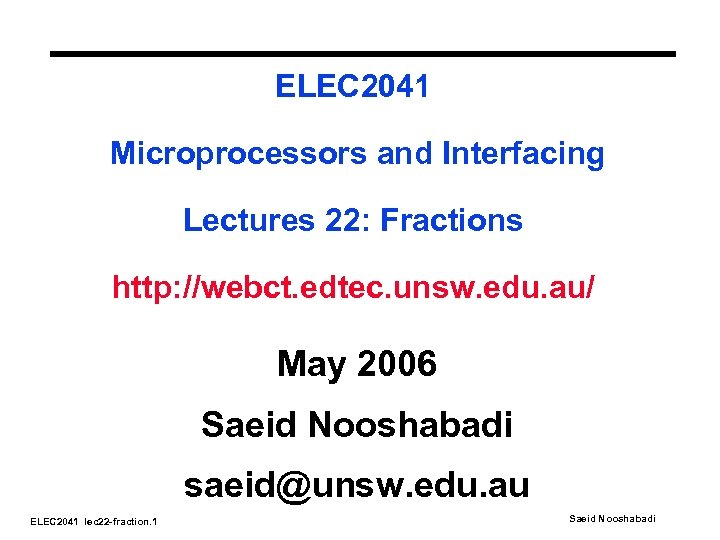 ELEC 2041 Microprocessors and Interfacing Lectures 22: Fractions http: //webct. edtec. unsw. edu. au/