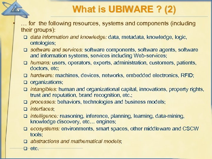 What is UBIWARE ? (2) • … for the following resources, systems and components