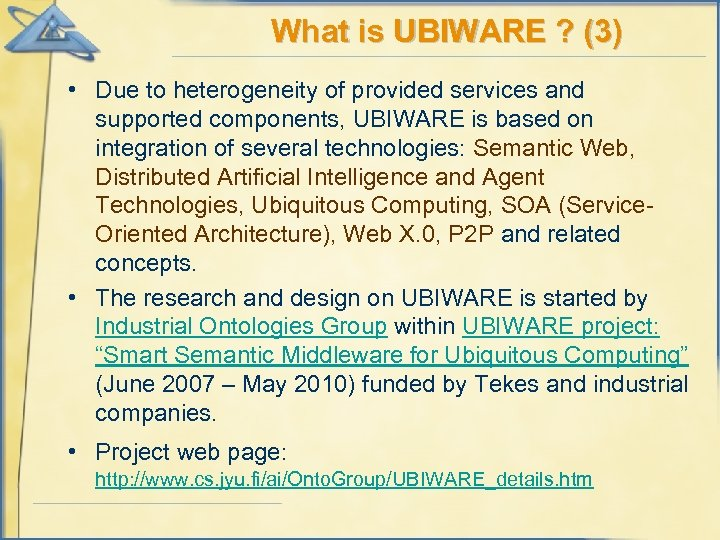 What is UBIWARE ? (3) • Due to heterogeneity of provided services and supported