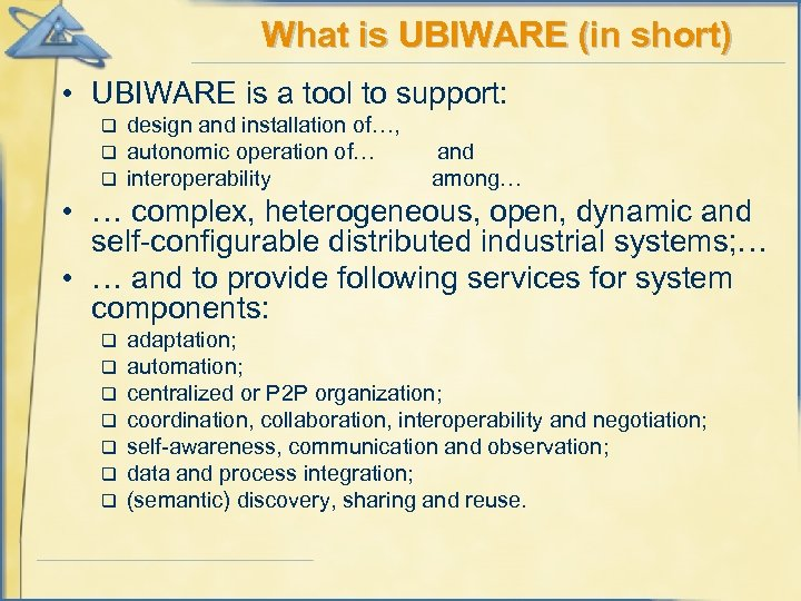 What is UBIWARE (in short) • UBIWARE is a tool to support: q q