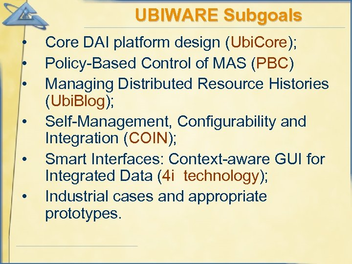 UBIWARE Subgoals • • • Core DAI platform design (Ubi. Core); Policy-Based Control of