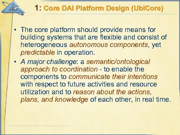 1: Core DAI Platform Design (Ubi. Core) • The core platform should provide means