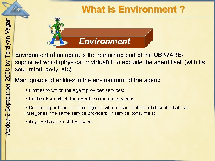 Added 2 September 2008 by Terziyan Vagan What is Environment ? Environment of an