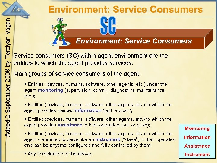 Added 2 September 2008 by Terziyan Vagan Environment: Service Consumers Service consumers (SC) within