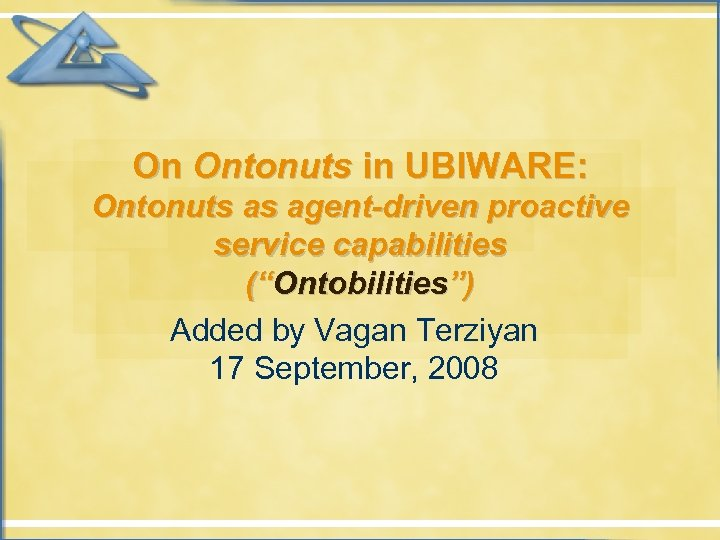 """On Ontonuts in UBIWARE: Ontonuts as agent-driven proactive service capabilities (""""Ontobilities"""") Added by Vagan"""