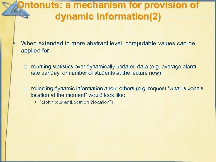 Ontonuts: a mechanism for provision of dynamic information(2) • When extended to more abstract