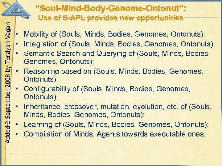 """""""Soul-Mind-Body-Genome-Ontonut"""": Added 2 September 2008 by Terziyan Vagan Use of S-APL provides new opportunities"""