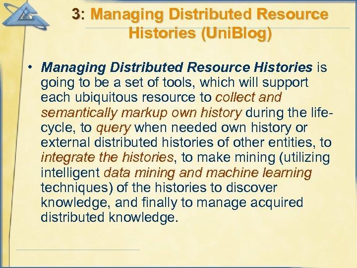 3: Managing Distributed Resource Histories (Uni. Blog) • Managing Distributed Resource Histories is going