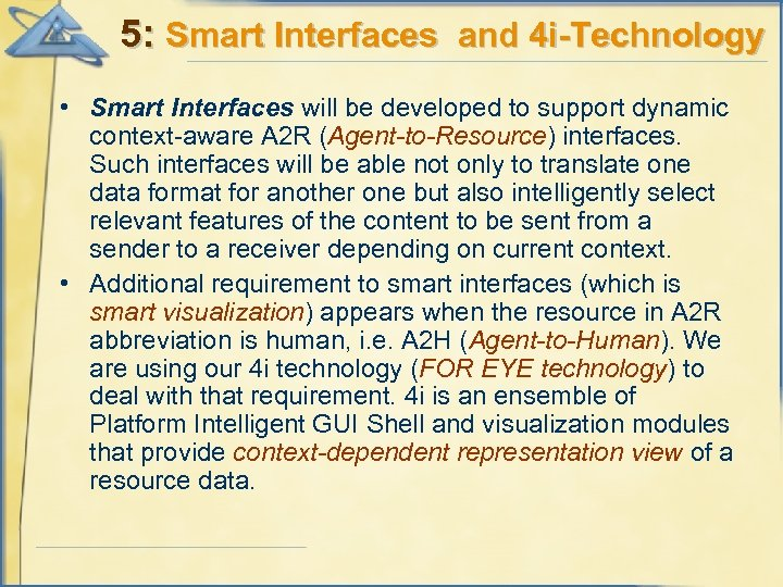5: Smart Interfaces and 4 i-Technology • Smart Interfaces will be developed to support