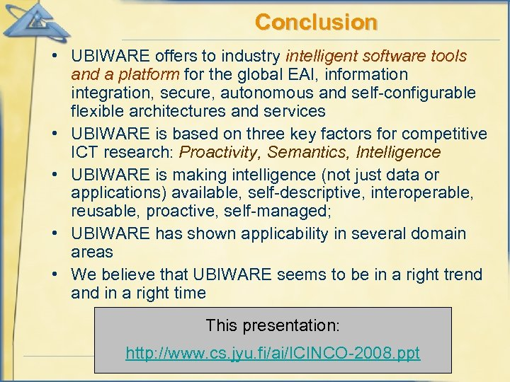 Conclusion • UBIWARE offers to industry intelligent software tools and a platform for the