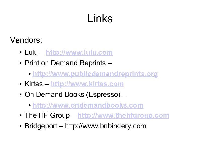 Links Vendors: • Lulu – http: //www. lulu. com • Print on Demand Reprints
